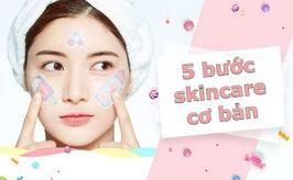 Quy trình 5 bước skincare cơ bản luôn đúng cho mọi làn da